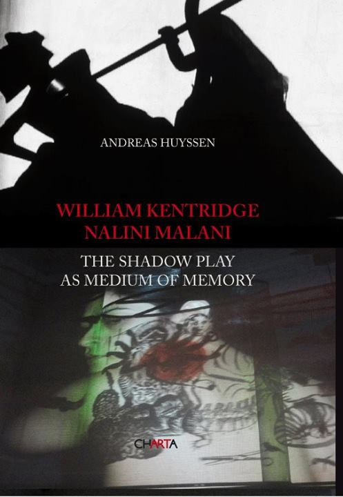 William Kentridge Nalini Malani: The Shadow Play as Medium of Memory by Andreas Huyssen